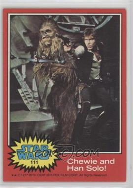 1977 Topps Star Wars - [Base] #111 - Chewie and Han Solo!