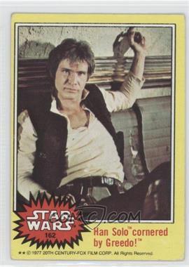 1977 Topps Star Wars - [Base] #162 - Han Solo Cornered by Greedo! [GoodtoVG‑EX]