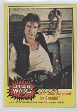 1977 Topps Star Wars - [Base] #162 - Han Solo Cornered by Greedo! [Good to VG‑EX]