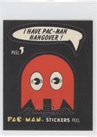 I Have Pac-Man Hangover! (No Eyes)