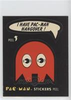 I Have Pac-Man Hangover! (No Eyes)