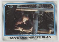 Han's desperate plan
