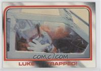 Luke...trapped!