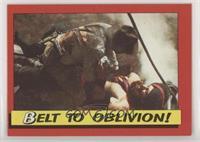 Belt to Oblivion!