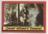 Short Round's Chance!