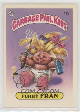 1985 Topps Garbage Pail Kids Series 1 - [Base] #12a.1 - Furry Fran (One Star Back)