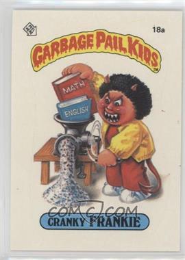1985 Topps Garbage Pail Kids Series 1 - [Base] #18a.1 - Cranky Frankie (One Star Back)