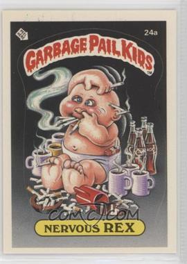 1985 Topps Garbage Pail Kids Series 1 - [Base] #24a.1 - Nervous Rex (One Star Back)