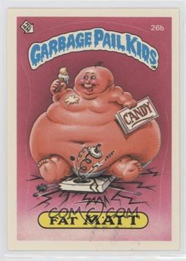 1985 Topps Garbage Pail Kids Series 1 - [Base] #26b - Fat Matt