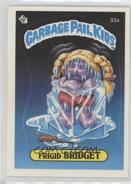 1985 Topps Garbage Pail Kids Series 1 - [Base] #32a.1 - Frigid Bridget (one star back)