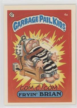 1985 Topps Garbage Pail Kids Series 1 - [Base] #4a.1 - Fryin' Brian (One Star Back)