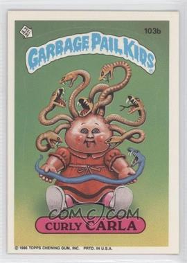 1986 Topps Garbage Pail Kids Series 3 - [Base] #103b - Curly Carla