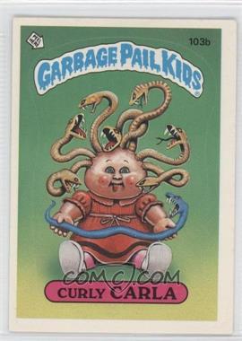 1986 Topps Garbage Pail Kids Series 3 - [Base] #103b.1 - Curly Carla (Copyright on Front)
