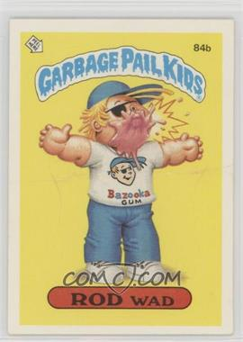 1986 Topps Garbage Pail Kids Series 3 - [Base] #84b.1 - Rod Wad (One Star Back, Barber)