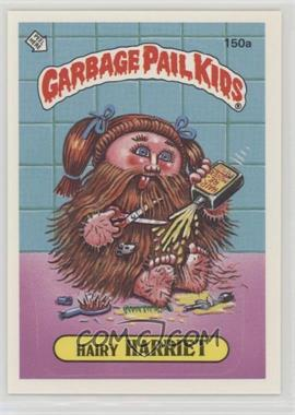 1986 Topps Garbage Pail Kids Series 4 - [Base] #150a.1 - Hairy Harriet (One Star Back)