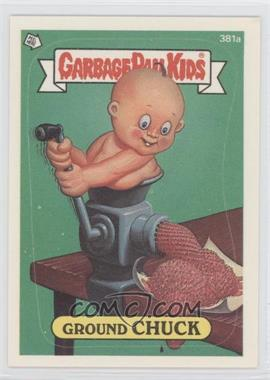 1987 Topps Garbage Pail Kids Series 10 - [Base] #381a.1 - Ground Chuck (one star back)