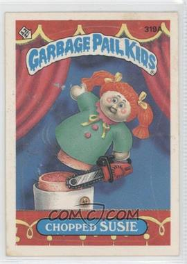 1987 Topps Garbage Pail Kids Series 8 - [Base] #319a.1 - Chopped Susie (One Star Back)