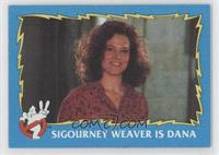 Sigourney Weaver is Dana
