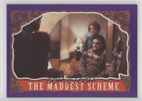 The Maddest Scheme