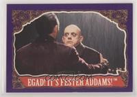 Egad! It's Fester Addams!