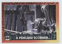 A Penguin Scorned...