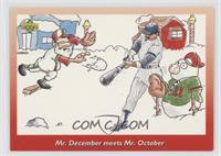 Mr. December meets Mr. October