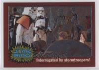 Interrogated by stormtroopers!