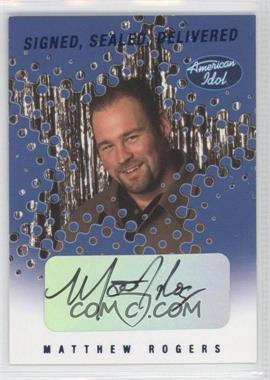 2004 Fleer American Idol: Season 3 - Signed. Sealed Delivered Autographs #SSD-MR - Matthew Rogers