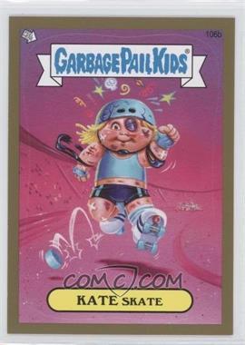 2013 Topps Garbage Pail Kids Brand-New Series 2 - [Base] - Gold #106 - Kate Skate