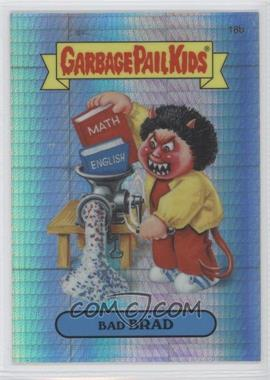2013 Topps Garbage Pail Kids Chrome - [Base] - Prism Refractor #18b - Bad Brad