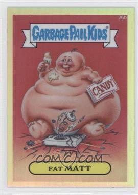2013 Topps Garbage Pail Kids Chrome - [Base] - Refractor #26b - Fat Matt