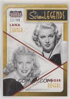 Ginger Rogers, Lana Turner /49