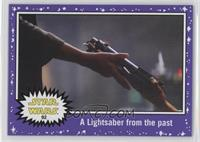 The Force Awakens - A Lightsaber from the past