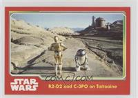 R2-D2 and C-3PO on Tattooine