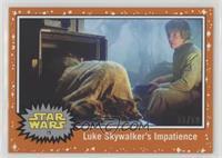 Luke Skywalker's Impatience /50