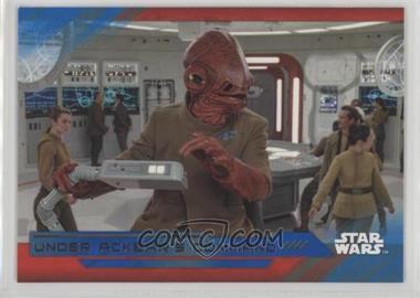 2017 Topps Star Wars: The Last Jedi - [Base] - Blue #76 - Under Ackbar's Command