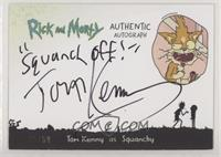 Tom Kenny as Squanchy #/50
