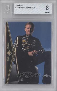 1995 SP - [Base] #33 - Rusty Wallace [BGS 8]
