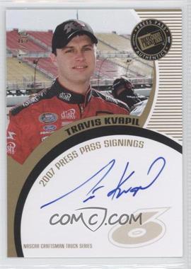 2007 Press Pass - Press Pass Signings - Gold #TRKV - Travis Kvapil /50