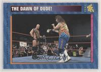 The Dawn of Dude!