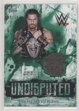 2018 Topps WWE Undisputed - Undisputed Relic - Green #UR-RR - Roman Reigns /50