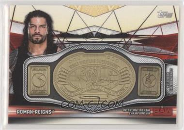 2019 Topps WWE Raw - Commemorative Championship Cards #RC-RR - Roman Reigns /199