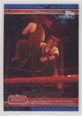 2019 Topps WWE Road to Wrestlemania - [Base] - Blue #5 - Kane Returns to Help Braun Strowman Defeat Roman Reigns in a Steel Cage Match /99